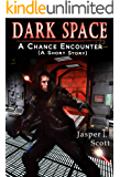Dark Space (A Short Prequel): A Chance Encounter
