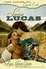 Loving Lucas (Historical Western Romance): The Ladies of Cascade Creek Kindle Edition