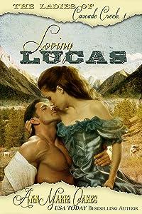 Loving Lucas (Historical Western Romance) (The Ladies of Cascade Creek #1): The Ladies of Cascade Creek