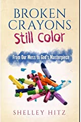 Broken Crayons Still Color: From Our Mess to God's Masterpiece Kindle Edition