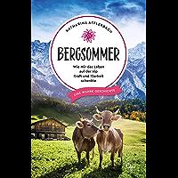 Bergsommer: Wie mir das Leben auf der Alp Kraft und Klarheit schenkte. Eine wahre Geschichte. (German Edition)