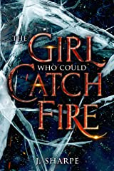 The Girl Who Could Catch Fire: A Magical Realism Fantasy Story. Kindle Edition