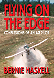 Flying on the Edge: Confessions of an ag pilot (English Edition)