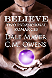 Believe: 2 Paranormal romances that will make you want...to believe!