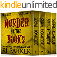 Murder By The Books Vol. 4: (True Crime Murder & Mayhem) (Horrific True Stories)