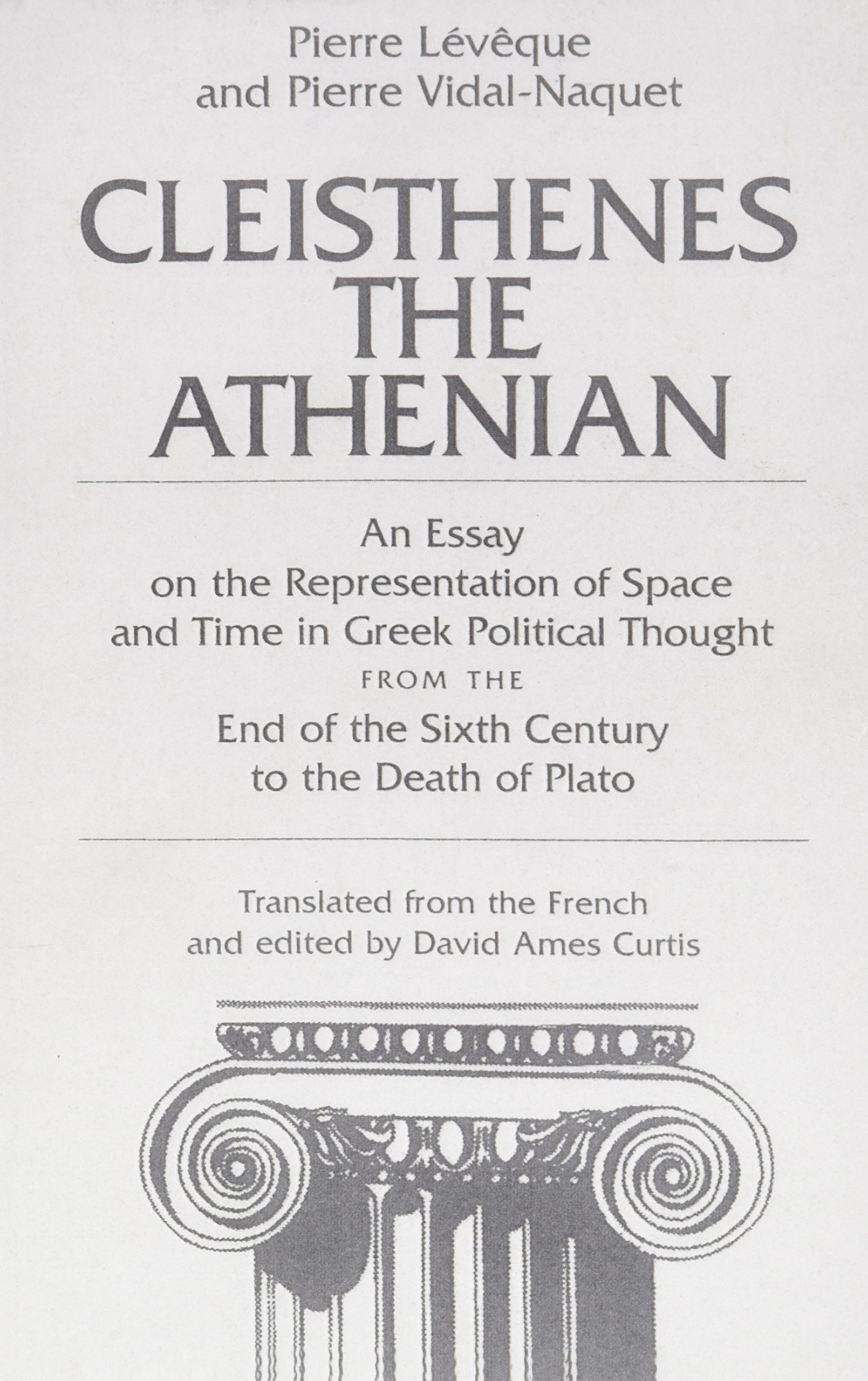 cleisthenes the athenian an essay on the representation of space cleisthenes the athenian an essay on the representation of space and time in greek political thought from the end of the sixth century to the death of