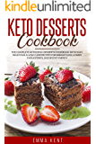 Keto Desserts Cookbook: The Complete Ketogenic Desserts Cookbook with Easy, Delicious, & Low-Carb Recipes for Weight Loss, Lower Cholesterol and Boost Energy