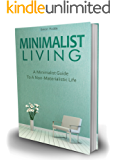 Minimalist Living: A Minimalist Guide To A Non-Materialistic Life (Minimalism)