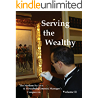 Serving the Wealthy: The Modern Butler's & Household/Estate(s) Manager's Companion, Volume II (English Edition)