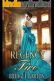 Regency Romance: Regency Fire: A Historical Regency Romance Series (Book 3)