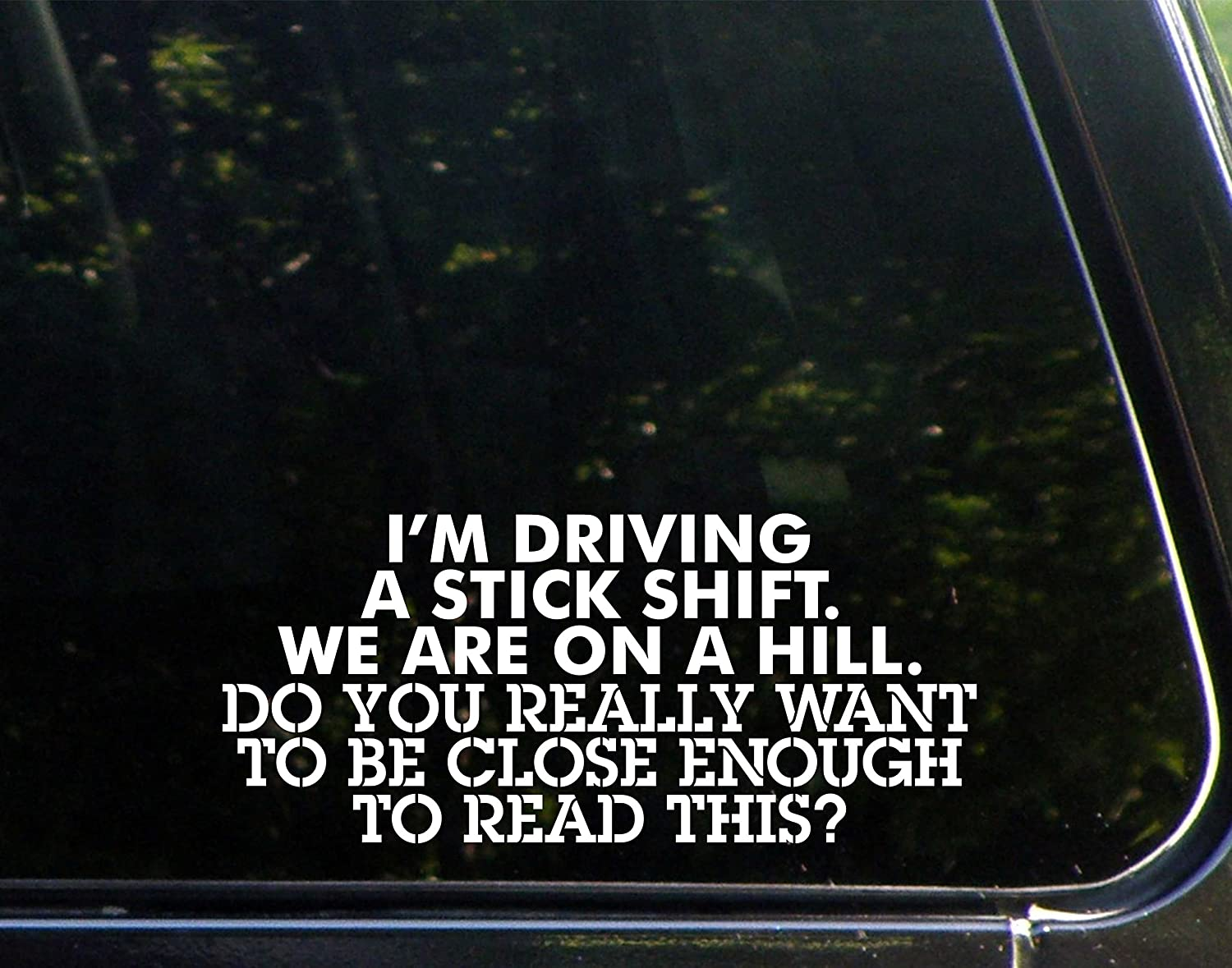 Amazoncom Im Driving A Stick Shift Were On A Hill Do You - How to make vinyl decals off car