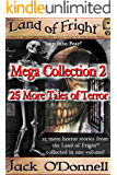 Land of Fright Mega Collection 2: A Collection of 25 Horror Short Stories (Land of Fright Mega Collections)
