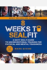 8 Weeks to SEALFIT: A Navy SEAL's Guide to Unconventional Training for Physical and Mental Toughness-Revised Edition Kindle Edition