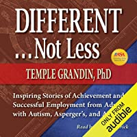 Different...Not Less: Inspiring Stories of Achievement and Successful Employment from Adults with Autism, Asperger's, and ADHD
