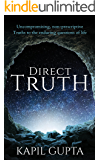 Direct Truth: Uncompromising, non-prescriptive Truths to the enduring questions of life