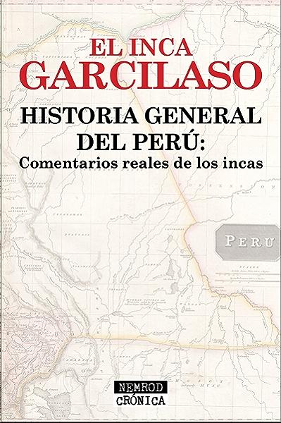 Historia general del Perú: Comentarios reales de los incas eBook: de la Vega, Inca Garcilaso: Amazon.es: Tienda Kindle
