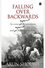 Falling Over Backwards : An Essay Against Reservation And Against Judicial Populism Kindle Edition