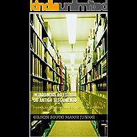 Introdução ao Estudo do Antigo Testamento: Formação e análise sobre a pré-história bíblica (Introdução ao Antigo Testamento Livro 1)