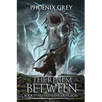 The Realm Between: Neverending Dungeon: A LitRPG Saga (Book 6) (English Edition)
