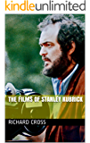 The Films of Stanley Kubrick (The Films of... Book 7)