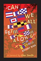 Can we all get along? Rodney King: A lament by Glen Smith Kindle Edition