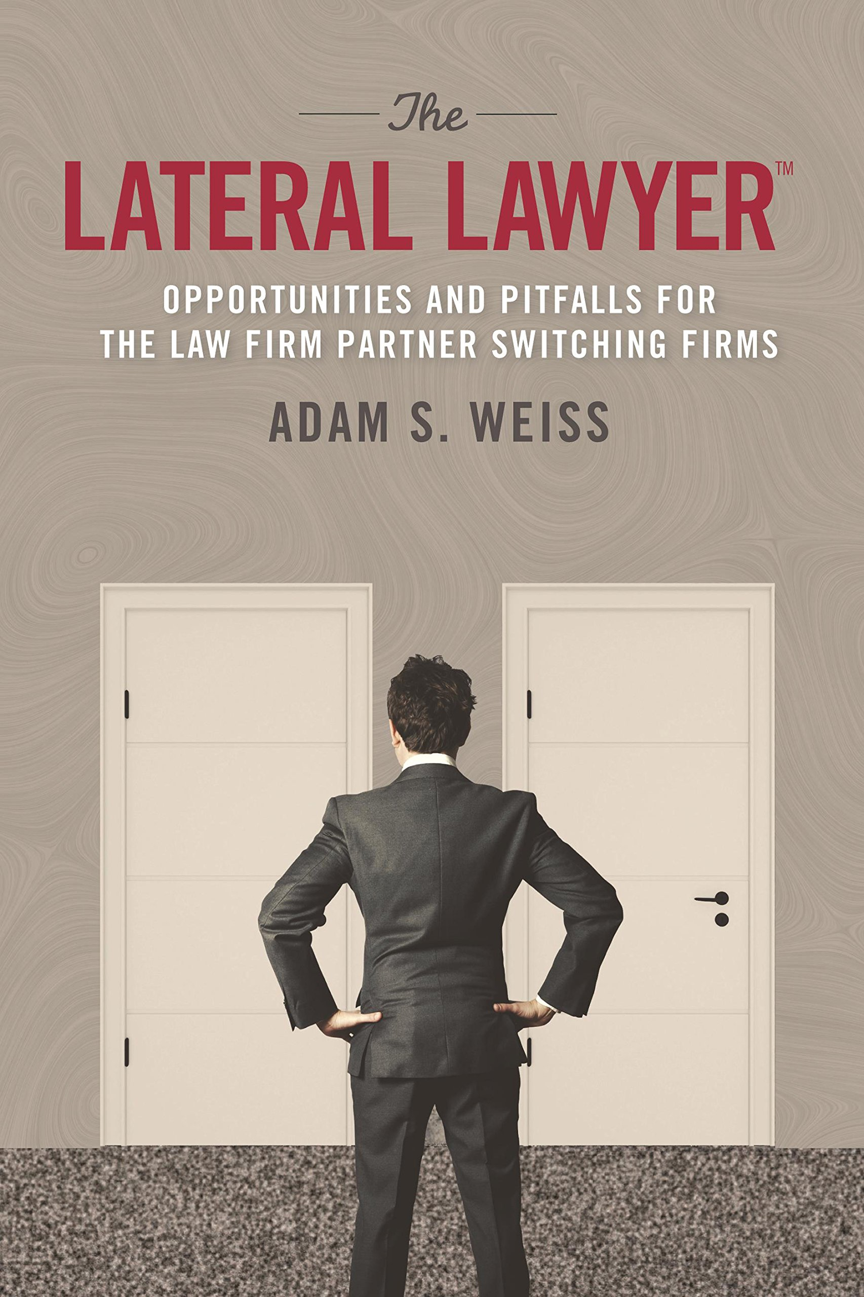 The Lateral Lawyer: Opportunities and Pitfalls for the Law Firm Partner Switching Firms PDF