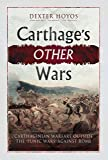 Carthage's Other Wars: Carthaginian Warfare Outside the 'Punic Wars' Against Rome