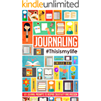 Journaling: This is My Life: 501 Journal Prompts to Inspire Creativity and Passion (English Edition)