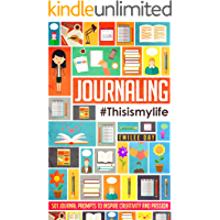 Journaling: This is My Life: 501 Journal Prompts to Inspire Creativity and Passion