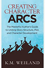 Creating Character Arcs: The Masterful Author's Guide to Uniting Story Structure, Plot, and Character Development (Helping Writers Become Authors Book 7) Kindle Edition