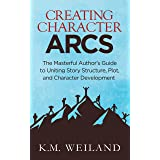 Creating Character Arcs: The Masterful Author's Guide to Uniting Story Structure, Plot, and Character Development (Helping Wr