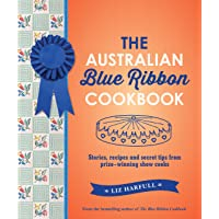 The Australian Blue Ribbon Cookbook: Stories, recipes and secret tips from prize-winning show cooks