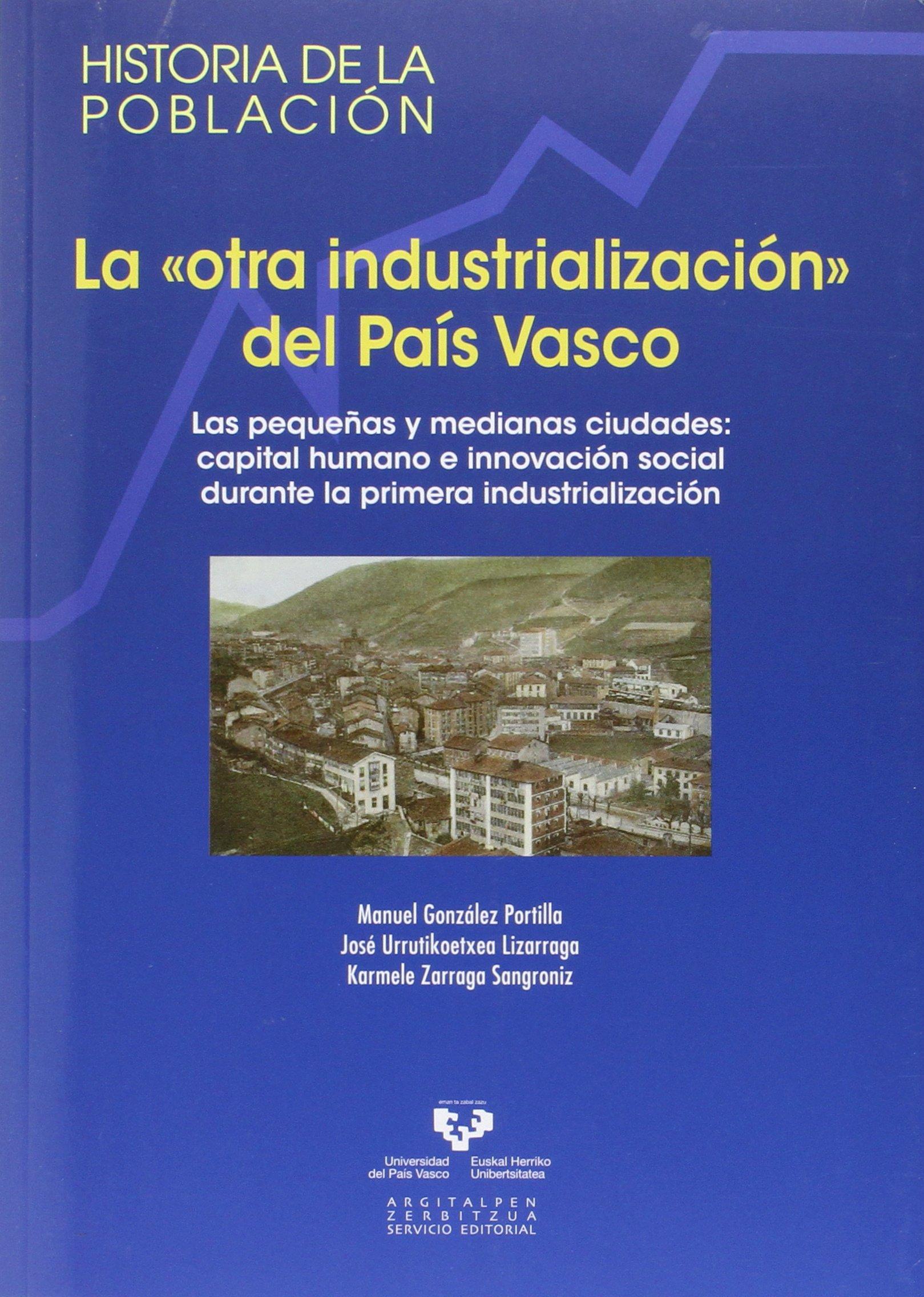 """Download La """"otra industrialización"""" del País Vasco. Las pequeñas y medianas ciudades: capital humano e innovación social durante la primera industrialización pdf epub"""