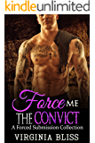 Force Me: The Convict: A Forced Submission Story
