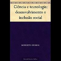 Ciência e tecnologia: desenvolvimento e inclusão social