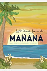 Lost and Found in the Land of Mañana: Wildhearted Living in an Imperfect World (Rich Coast Experiences Collection Book 3) Kindle Edition