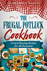 The Frugal Potluck Cookbook: Crowd Pleasing Recipes for All Occasions (Hillbilly Housewife Cookbooks) Kindle Edition