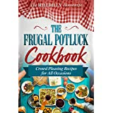 The Frugal Potluck Cookbook: Crowd Pleasing Recipes for All Occasions (Hillbilly Housewife Cookbooks)