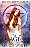 Caged: A Reverse Harem Urban Fantasy Romance (The Gaia Chronicles Book 3)