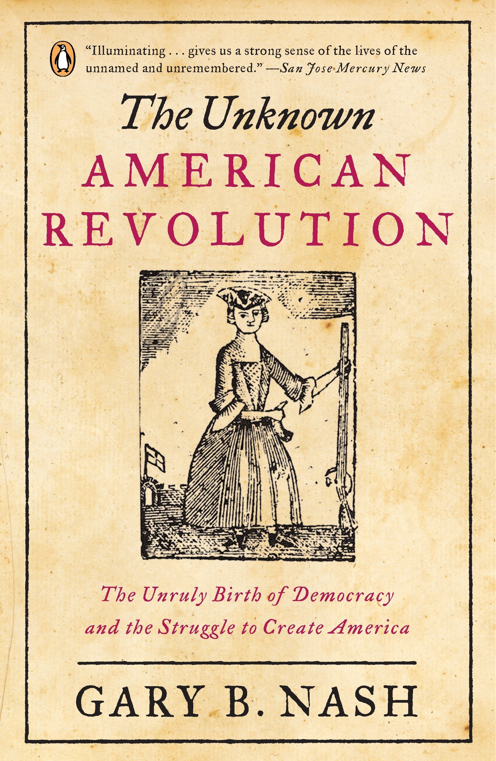 The unknown american revolution the unruly birth of democracy and the unknown american revolution the unruly birth of democracy and the struggle to create america gary b nash 9780143037200 amazon books fandeluxe Choice Image