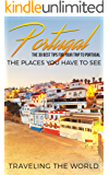 Portugal: Portugal Travel Guide: The 30 Best Tips For Your Trip To Portugal - The Places You Have To See (Portugal Travel, Lisbon, Porto, Madeira, Lagos Book 1)