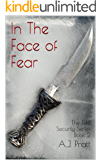 In The Face of Fear: The Elite Security Series Book 2