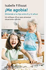 ¡Me agobia!: Entiende a tu hijo de entre 6 y 11 años (Spanish Edition) Kindle Edition