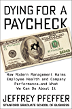Dying for a Paycheck: How Modern Management Harms Employee Health and Company Performance—and What We Can Do About It: How Modern Management Harms Employee ... What We Can Do About It