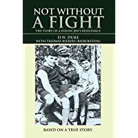 Not Without a Fight: The Story of a Polish Jew'S Resistance