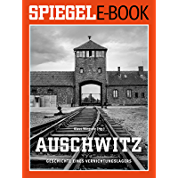 Auschwitz - Geschichte eines Vernichtungslagers: Ein SPIEGEL E-Book (German Edition)