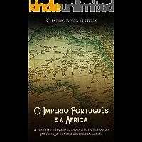 O Império Português e a África: A História e o Legado da Exploração e Colonização por Portugal da Costa da África Ocidental