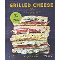 Grilled Cheese Kitchen: Bread + Cheese + Everything in Between (Grilled Cheese Cookbooks, Sandwich Recipes, Creative…