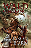 Wald Vengeance (The Wald Chronicles Book 3)