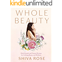 Whole Beauty: Daily Rituals and Natural Recipes for Lifelong Beauty and Wellness